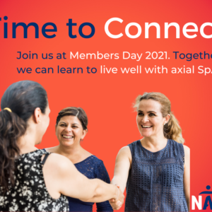 """""""Time to Connect, Join us at Members Day 2021. Together we can learn to live well with axial SpA."""""""
